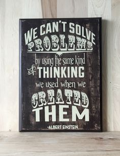 A personal favorite from my Etsy shop https://www.etsy.com/listing/279169596/einstein-wood-sign-quote-wooden-custom