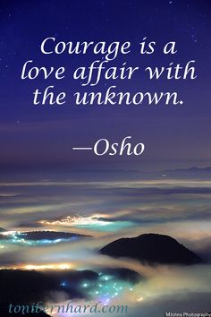 Courage is a love affair with the unknown. — Osho