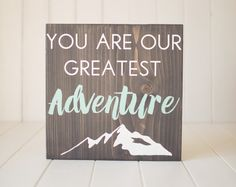 You are our greatest adventure, grey wood sign, rustic nursery decor , adventure sign, explore , woodland nursery, woodland decor, mountains