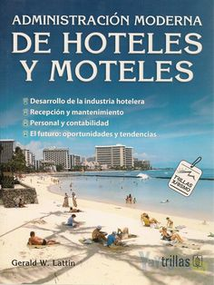 Título: Administración moderna de hoteles y moteles / Autor: Lattin, Gerald / Ubicación: Biblioteca FCCTP - USMP 1er piso / Código: 647.94011/L28/2012