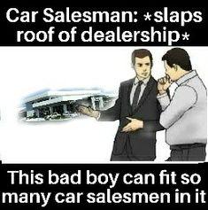62 Best Car Salesman Memes Images In 2019 Hilarious Car Salesman