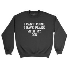 I Can't Come I Have Plans With My Dog Black Unisex Pullover Sweatshirt | Sarcastic ME