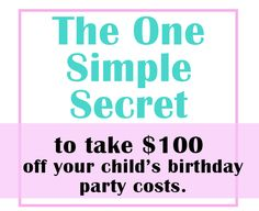 Check out this super-easy way to immediately eliminate AT LEAST $100 of your kid's birthday party costs!  | The Mommies