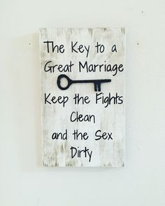 Marriage quote, The key to marriage, keep the fights clean and the sex dirty, wedding gift, marriage sign, Anniversary gift, wood quote sign by PeavyPieces on Etsy https://www.etsy.com/listing/270851928/marriage-quote-the-key-to-marriage-keep