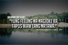 """Visit mcmtagalogquotes.tumblr.com for more tagalog quotes and love quotes tagalog  tagalog quotes:""""Yung feeling na nagjoke ka, tapos ikaw lang natawa."""" Tagalog Qoutes, Tagalog Quotes Hugot Funny, Memes Pinoy, Pinoy Quotes, Filipino Quotes, Patama Quotes, Hugot Lines, Sad Love Quotes, Make Me Smile"""