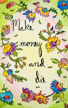 'Make money and die' Greeting Card by Eric Dyer