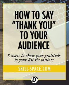 How to Say THANK YOU to Your Audience! 8 ways to show your gratitude to your list & visitors // Skill Space --