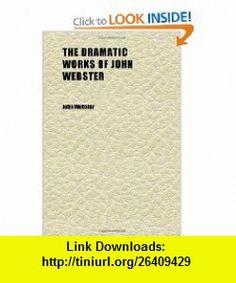 The Dramatic Works of John Webster (Volume 4) (9781152241787) John Webster , ISBN-10: 1152241788  , ISBN-13: 978-1152241787 ,  , tutorials , pdf , ebook , torrent , downloads , rapidshare , filesonic , hotfile , megaupload , fileserve