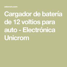 Cargador de batería de 12 voltios para auto - Electrónica Unicrom