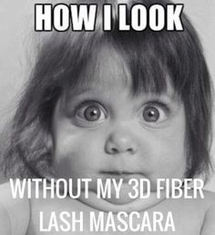 Only funny because it's true :) Younique 3D fiber lash mascara is AMAZING! Www.youniqueproducts.com/SarahJosing