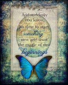 And suddenly you know, it's time to start something new and trust the magic of New Beginnings ~ Jessica Galbreth (butterfly quotes) Morpho Butterfly, Blue Morpho, Blue Butterfly, Butterfly Kisses, Butterfly Bedroom, Butterfly Dragon, Affirmations, Quotes Arabic, Butterfly Quotes