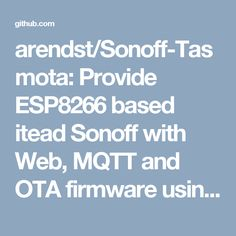 arendst/Sonoff-Tasmota: Provide ESP8266 based itead Sonoff with Web, MQTT and OTA firmware using Arduino IDE