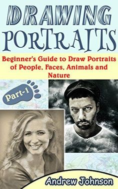 Drawing Portraits: Beginner's Guide to Draw Portraits of