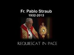 fr pablo straub | hqdefault.jpg  *Loved this holy, humble man...pray for me Fr. Pablo, please.