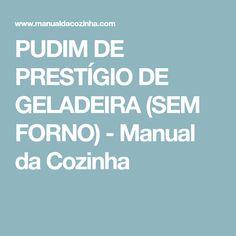PUDIM DE PRESTÍGIO DE GELADEIRA (SEM FORNO) - Manual da Cozinha