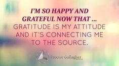 I'm so happy and grateful now that … gratitude is my attitude and it's connecting me to the source. | November 2014 Affirmation of the Month | Proctor Gallagher Institute #bobproctor #gratitude
