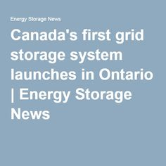 Canada's first grid storage system launches in Ontario | Energy Storage News