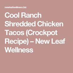 Cool Ranch Shredded Chicken Tacos (Crockpot Recipe) – New Leaf Wellness