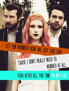 Let 'em wonder how we got this far, 'cause I don't really need to wonder at all. Yeah after all this time I'm into you ~ #paramore #lyrics