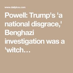 Powell: Trump's 'a national disgrace,' Benghazi investigation was a 'witch…