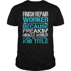 Awesome Tee For Finish Repair Worker T Shirts, Hoodies. Check price ==► https://www.sunfrog.com/LifeStyle/Awesome-Tee-For-Finish-Repair-Worker-123437136-Black-Guys.html?41382