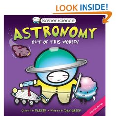 Basher Science: Astronomy: Out of this World!: Dan Green,Simon Basher: 9780753466179: Amazon.com: Books