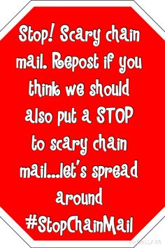 Pin this to every one of your boards and use #StopChainMail. Scary chain mail is stupid and mean...#endThis