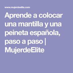 Aprende a colocar una mantilla y una peineta española, paso a paso   MujerdeElite