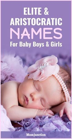 Top 20 Elite And Aristocratic Names For Baby Boys And Girls : Aristocratic baby . Top 20 Elite And Aristocratic Names For Baby Boys And Girls : Aristocratic baby names stand out without sounding ove Classic Girls Names, Top Girls Names, Girls Names Vintage, Names Girl, Royal Baby Girl Names, Vintage Boys, Royal Names For Boys, Cutest Girl Names, Long Girl Names