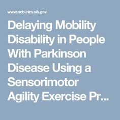 Delaying Mobility Disability in People With Parkinson Disease Using a Sensorimotor Agility Exercise Program https://www.ncbi.nlm.nih.gov/pmc/articles/PMC2664996/