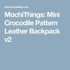 MochiThings: Mini Crocodile Pattern Leather Backpack v2