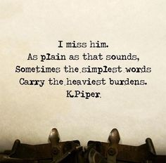 ...the simplest words carry the heaviest burdens.
