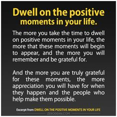 Dwell on the positive moments in your life