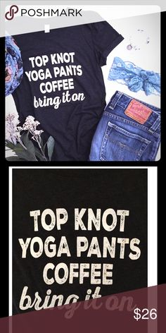 Shirt Top knot, yoga pants, coffee, bring it on top from Shop Jumping Jack!! shop jumping jack Tops Tees - Short Sleeve