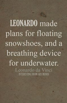 Da Vinci invented floating snowshoes and the device for breathing under water.