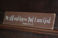 Be still and know that I am God Psalm 46:10 Distressed Wooden Sign.