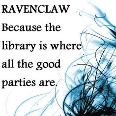 This is the reason why I'd desperately want to be Ravenclaw!! But I'd be happy being Hufflepuff too.