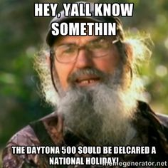 duck dynasty images with captions   Duck Dynasty - Uncle Si - Hey, yall know somethin the daytona 500 ...