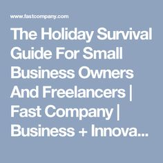 The Holiday Survival Guide For Small Business Owners And Freelancers  | Fast Company | Business + Innovation