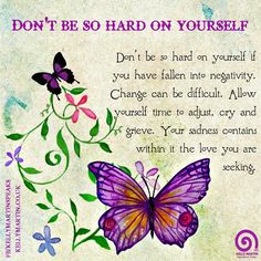 Don't be so hard on yourself if you have fallen into negativity. Allow yourself time to adjust, cry and grieve. Butterfly Spirit Animal, Butterfly Quotes, Butterfly Crafts, Uplifting Quotes, Sad Quotes, Inspirational Quotes, Mourning Quotes, The Mind's Eye, Perspective On Life