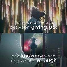 there's a difference between giving up and knowing when you've had enough #anime #quotes