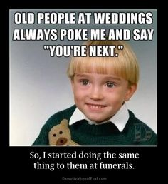 So, i started doing the same thing to them at funerals. - demotivator