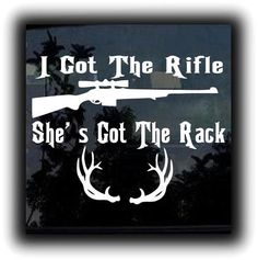I got the riffle She's got the rack Hunting Decals  http://customstickershop.com
