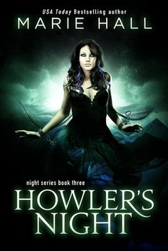 Howler's Night by Marie Hall | Night, BK#3 | Release Date: August 2014 | www.mariehallwrites.blogspot.com | #Paranormal