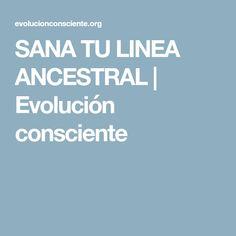 SANA TU LINEA ANCESTRAL | Evolución consciente