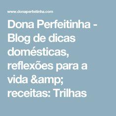 Dona Perfeitinha - Blog de dicas domésticas, reflexões para a vida & receitas: Trilhas
