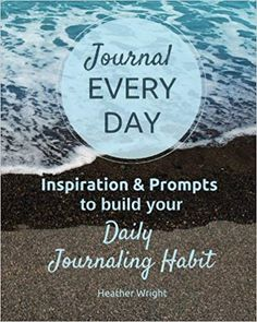 Journal Every Day: Develop the daily journal writing habit with this inspiring guide. Heather Wright, Daily Journal, Journal Covers, Gifts For Teens, Writing Tips, Prompts, My Books, Day, Journaling