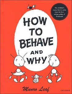 """How to Behave and Why by Munro Leaf: """"No matter where you are or who you are, there are four main things that you have to do if you want to make good friends and keep them.    You have to be HONEST  You have to be FAIR  You have to be STRONG  and you have to be WISE  And there is no good in trying to fool yourself. All that isn't so easy."""" #Books #Kids #How_to_Behave_and_Why #Munro_Leaf #Values"""