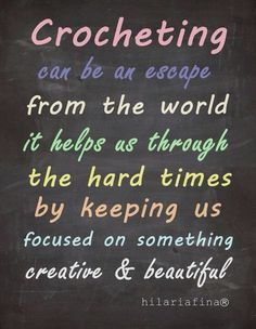 Crocheting can be an escape from the world...