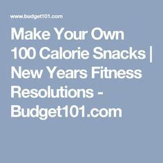 Make Your Own 100 Calorie Snacks | New Years Fitness Resolutions - Budget101.com